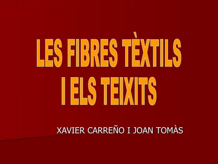 XAVIER CARREÑO I JOAN TOMÀS LES FIBRES TÈXTILS  I ELS TEIXITS