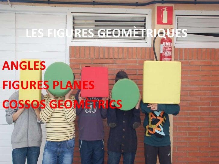 LES FIGURES GEOMÈTRIQUESANGLESFIGURES PLANESCOSSOS GEOMÈTRICS