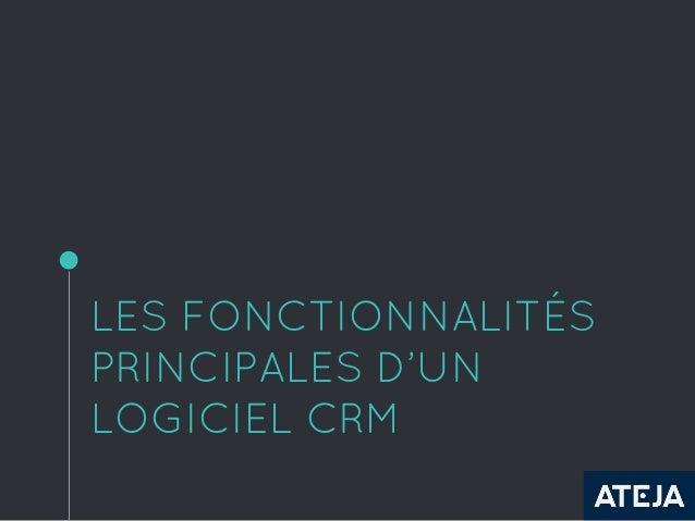 LES FONCTIONNALITÉS PRINCIPALES D'UN LOGICIEL CRM