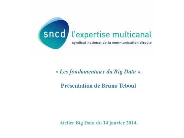 «Les fondamentaux du Big Data».    Présentation de Bruno Teboul            Atelier Big Data du 14 janvier 2014....