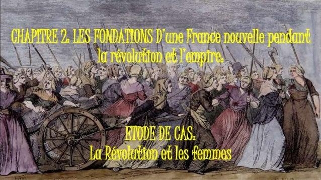 CHAPITRE 2: LES FONDATIONS D'une France nouvelle pendant la révolution et l'empire: ETUDE DE CAS: La Révolution et les fem...