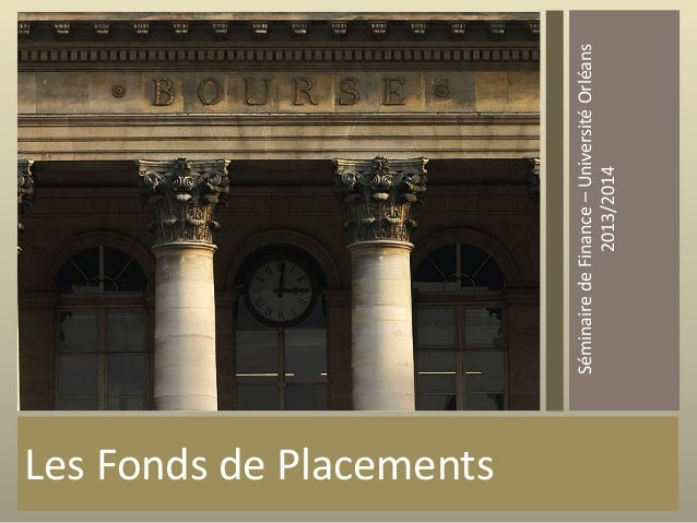 Les Fonds de Placements Séminaire de Finance – Université Orléans 2013/2014