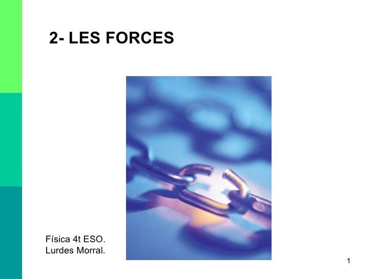 2- LES FORCES Física 4t ESO. Lurdes Morral.