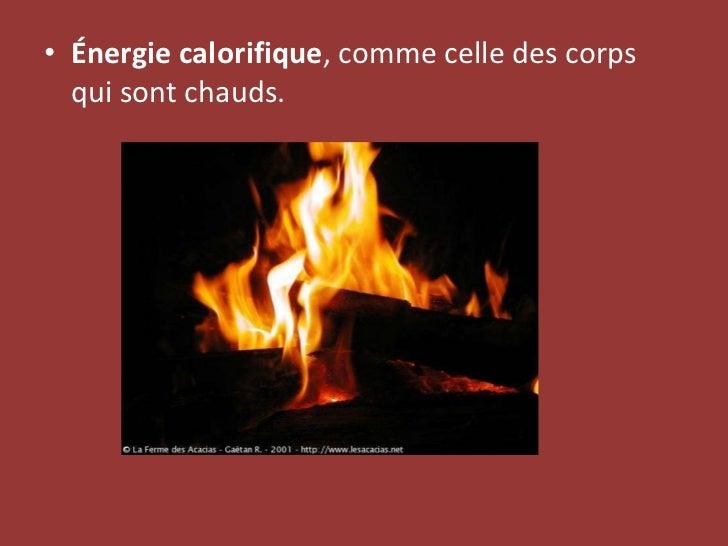 <ul><li>Énergie calorifique , comme celle des corps qui sont chauds. </li></ul>