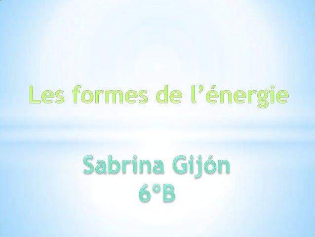 Les formes de l'énergie. sabrina gijón.6ºb