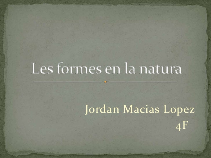 JordanMaciasLopez<br />                                               4F<br />Les formes en la natura<br />