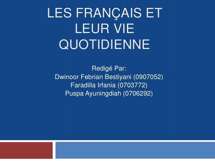Les Français et leur vie quotidienne<br />Redigé Par:<br />Dwinoor Febrian Bestiyani (0907052)<br />Faradilla Irfania (070...