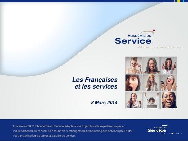 Les Françaises et les services 8 Mars 2014  Fondée en 2003, l'Académie du Service adapte à vos objectifs cette expertise u...