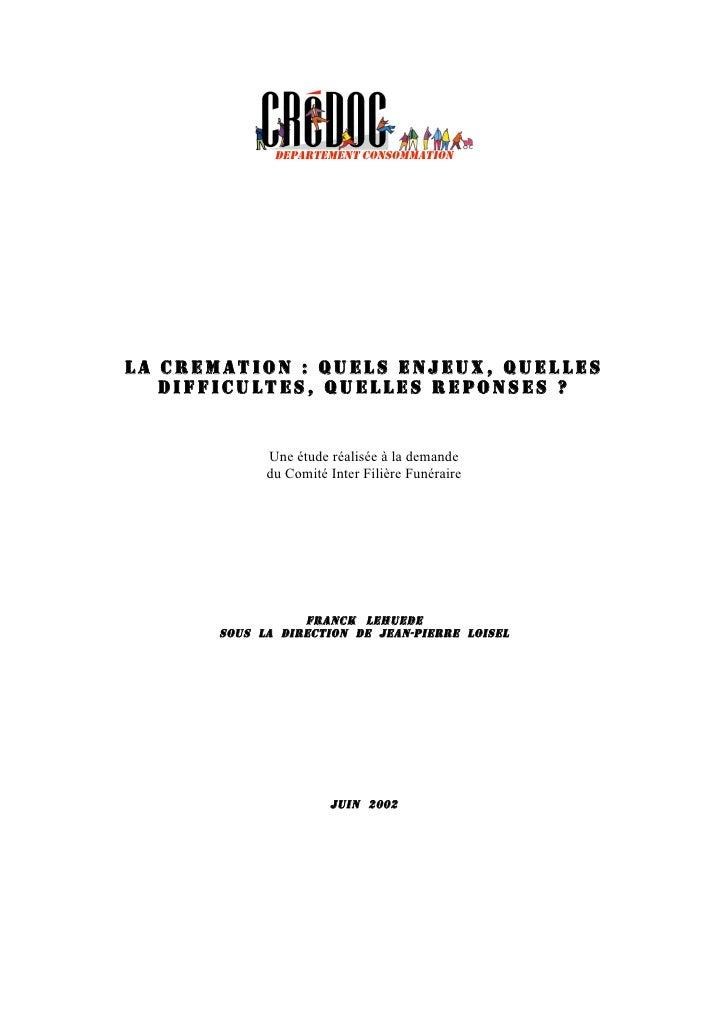 DÉPARTEMENT CONSOMMATION     LA CREMATION: QUELS ENJEUX, QUELLES    DIFFICULTES, QUELLES REPONSES?                Une ét...