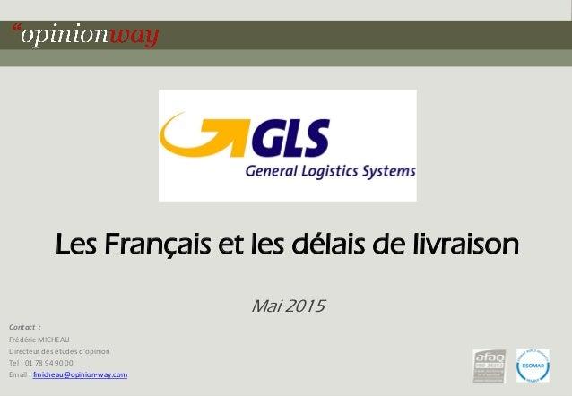 1Pour « Les Français et les délais de livraison » – Mai 2015 Les Français et les délais de livraison Mai 2015 Contact : Fr...