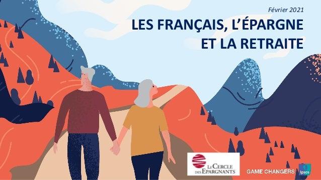 1 1 1 1 1 1 1 1 1 LES FRANÇAIS, L'ÉPARGNE ET LA RETRAITE Février 2021