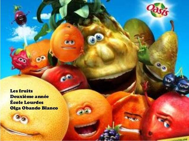 Les fruitsLes fruitsDeuxième annéeÉcole LourdesOlga Obando Blanco