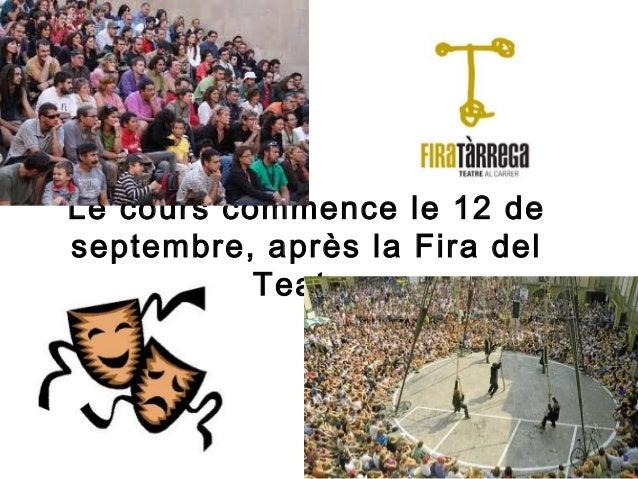Le cours commence le 12 deseptembre, après la Fira del           Teatre