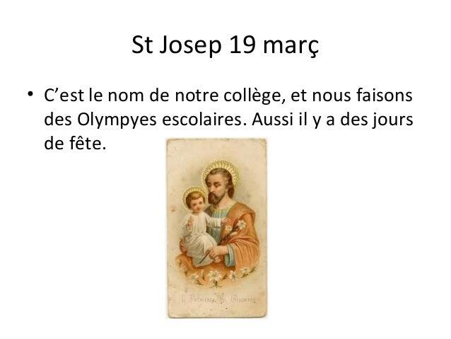 St Josep 19 març• C'est le nom de notre collège, et nous faisons  des Olympyes escolaires. Aussi il y a des jours  de fête.