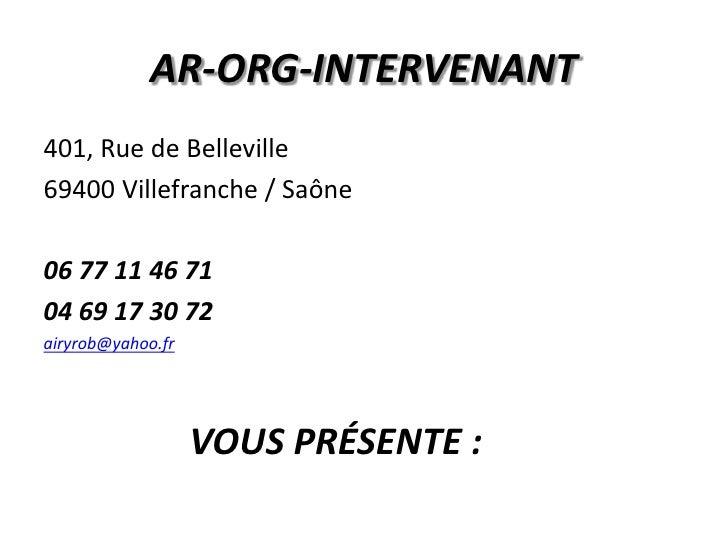 AR-ORG-INTERVENANT<br />401, Rue de Belleville<br />69400 Villefranche / Saône<br />06 77 11 46 71<br />04 69 17 30 72<...