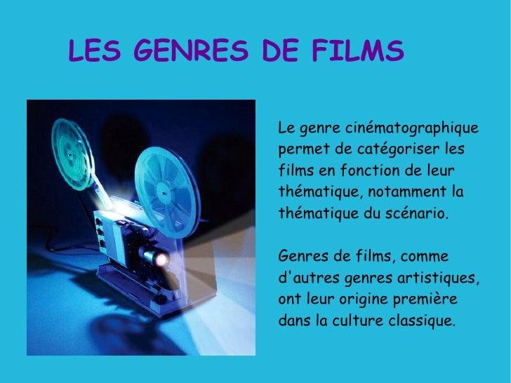 LES GENRES DE FILMS Le genre cinématographique permet de catégoriser les films en fonction de leur thématique, notamment l...