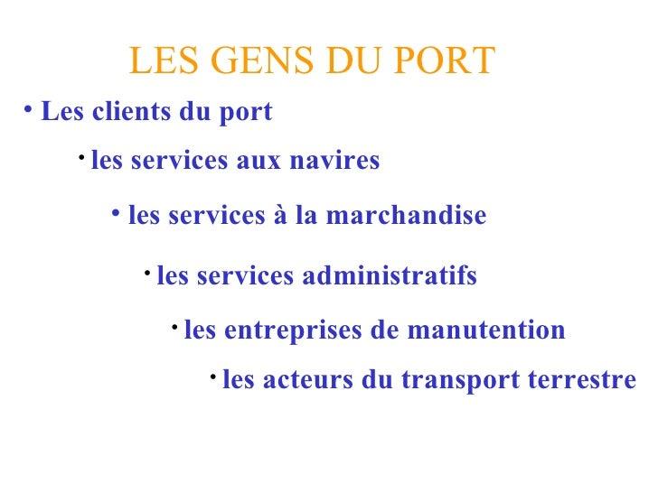 LES GENS DU PORT <ul><li>Les clients du port </li></ul><ul><li>les services aux navires </li></ul><ul><li>les services adm...