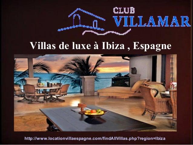 Villas de luxe à Ibiza , Espagne http://www.locationvillaespagne.com/findAllVillas.php?region=Ibiza