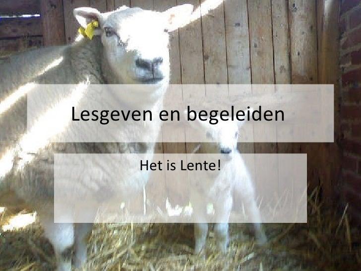 Lesgeven en begeleiden  Het is Lente!