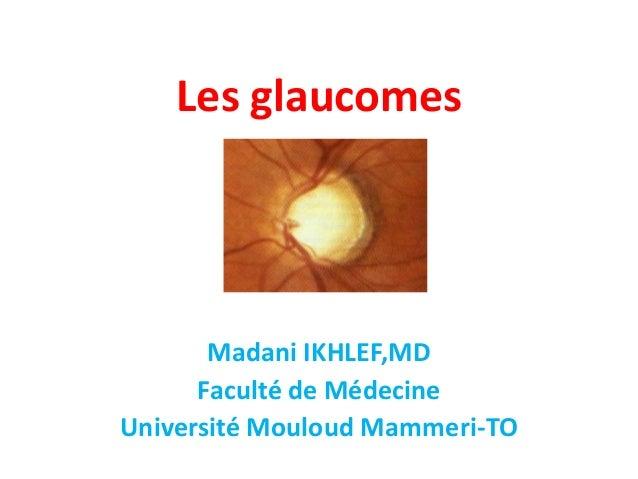 Les glaucomes Madani IKHLEF,MD Faculté de Médecine Université Mouloud Mammeri-TO