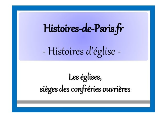 HistoiresHistoires--dede--Paris.frParis.fr - Histoires d'église - Les églises, siègesdes confrériesouvrières