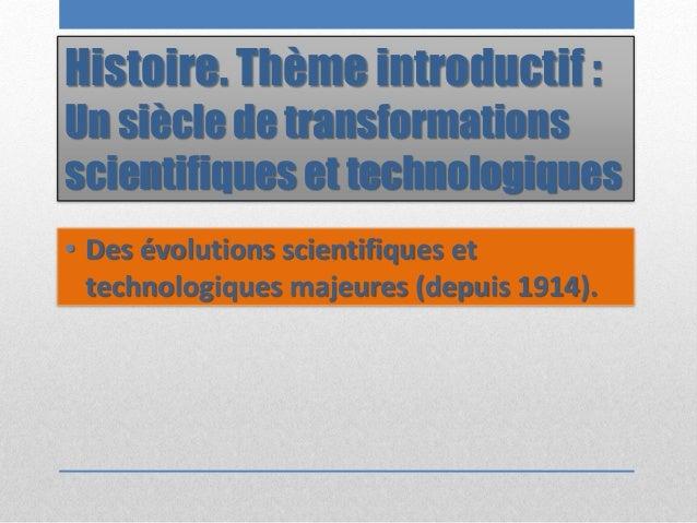 Histoire. Thème introductif : Un siècle de transformations scientifiques et technologiques • Des évolutions scientifiques ...