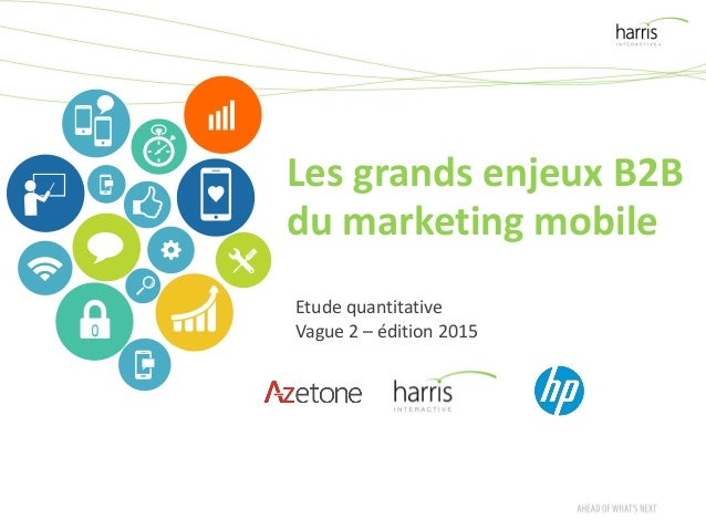 Les grands enjeux B2B du marketing mobile Etude quantitative Vague 2 – édition 2015