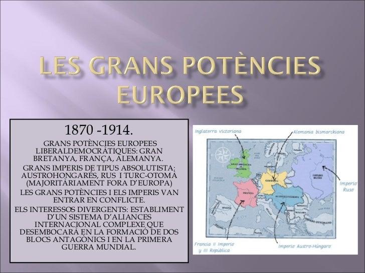 1870 -1914. GRANS POTÈNCIES EUROPEES LIBERALDEMOCRÀTIQUES: GRAN BRETANYA, FRANÇA, ALEMANYA.  GRANS IMPERIS DE TIPUS ABSOLU...