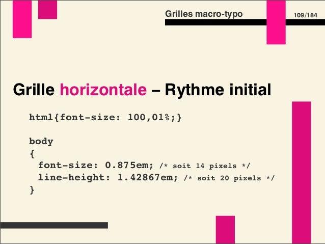 Grilles macro-typo      127 /184Grille horizontale  p strong /* p est à 28 pixels */  {    font-size: 32/28em; /* soit 32 ...