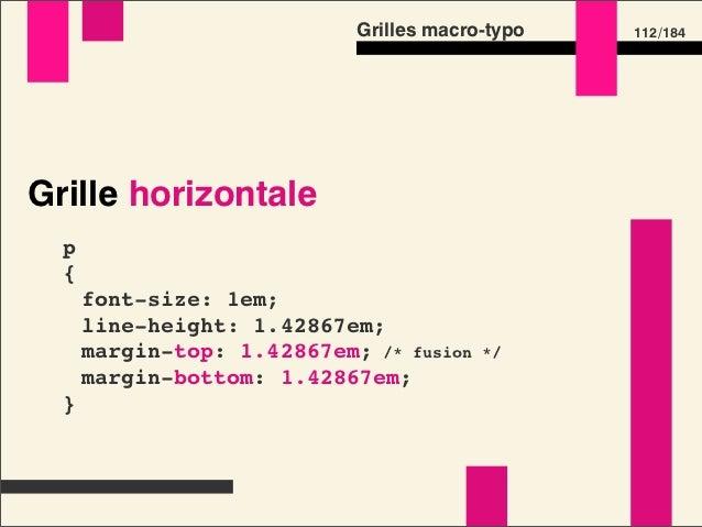 Grilles macro-typo      130 /184Grille horizontale  p strong /* p est à 28 pixels */  {    font-size: 32/28em; /* soit 32 ...
