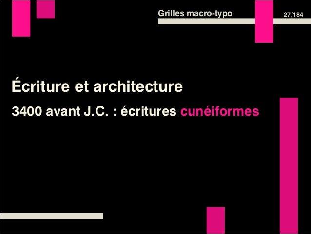 Grilles macro-typo   27 /184Écriture et architecture3400 avant J.C. : écritures cunéiformes