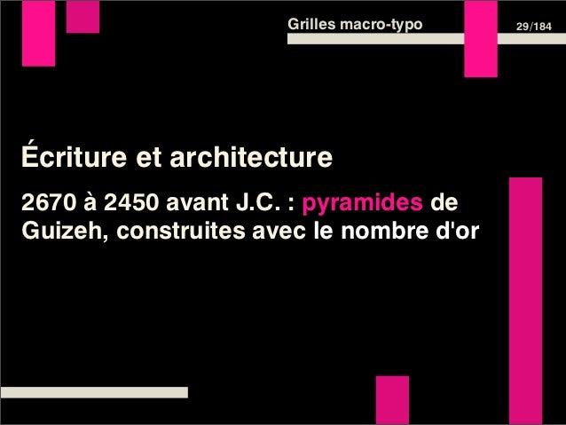 Grilles macro-typo   29 /184Écriture et architecture2670 à 2450 avant J.C. : pyramides deGuizeh, construites avec le nombr...