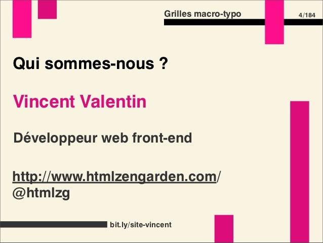Grilles macro-typo   4 /184Qui sommes-nous ?Vincent ValentinDéveloppeur web front-endhttp://www.htmlzengarden.com/@htmlzg ...