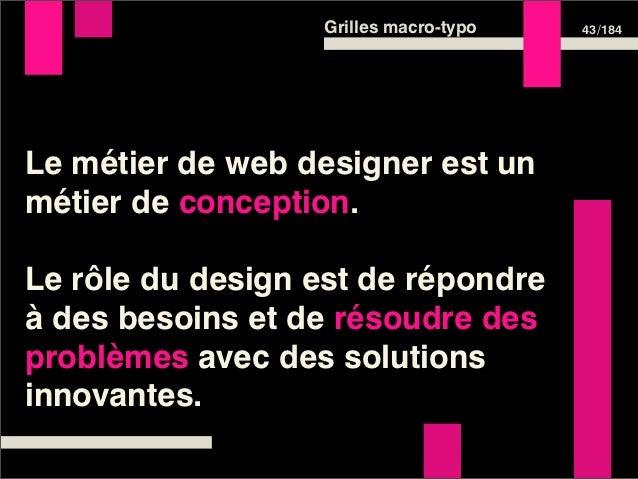 Grilles macro-typo   43 /184Le métier de web designer est unmétier de conception.Le rôle du design est de répondreà des be...