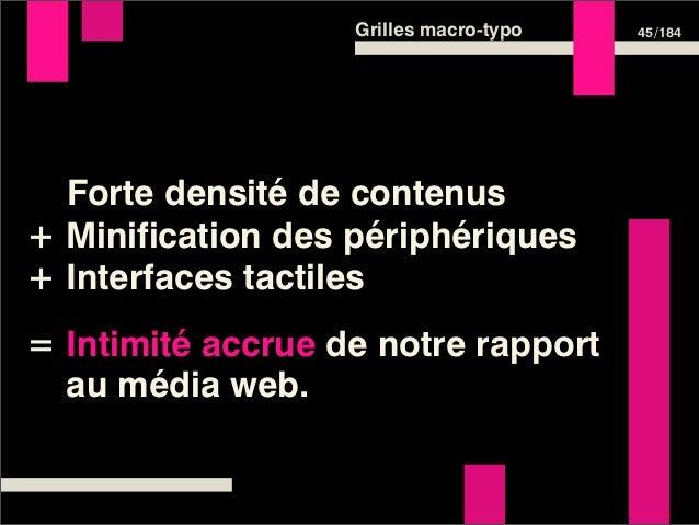 Grilles macro-typo   45 /184  Forte densité de contenus+ Minification des périphériques+ Interfaces tactiles= Intimité acc...