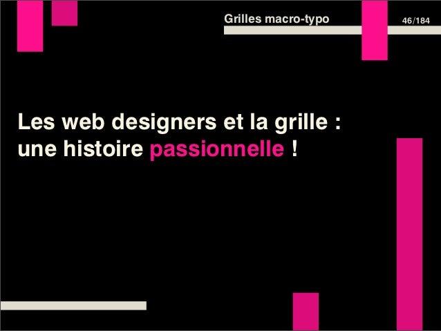 Grilles macro-typo   46 /184Les web designers et la grille :une histoire passionnelle !