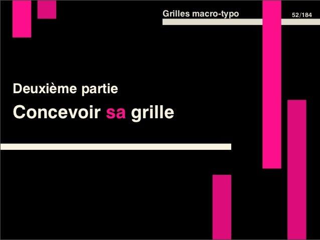 Grilles macro-typo   54 /184À chaque web designer deconcevoir sa grille en fonction ducontenu du site et de ses choixesthé...