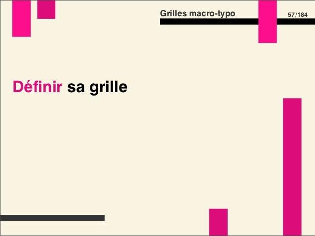 Grilles macro-typo   59 /184Définir sa grilleGrille verticale •largeur de page •largeur de gouttière •largeur de colonne •...