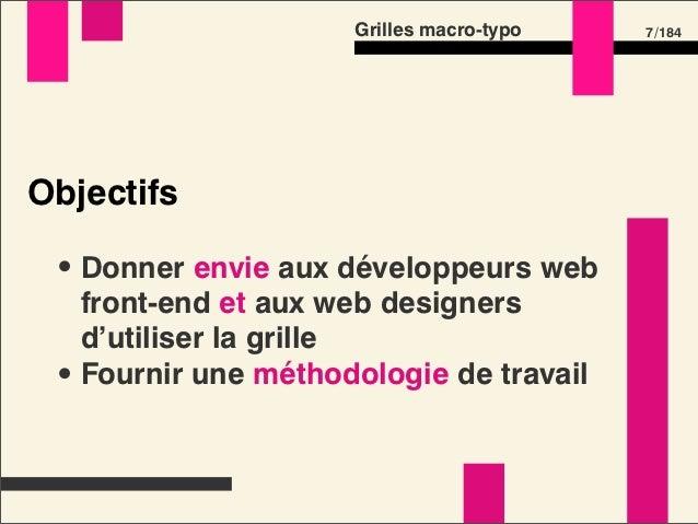 Grilles macro-typo   7 /184Objectifs • Donner envie aux développeurs web   front-end et aux web designers   d'utiliser la ...