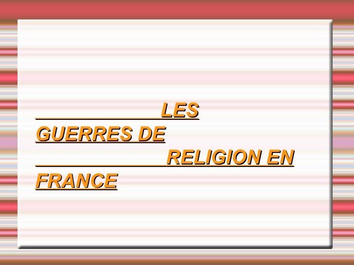LESGUERRES DE           RELIGION ENFRANCE