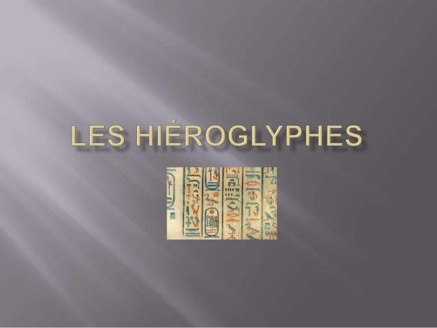  Hiéroglyphe : « lettre gravée sacrée »  Ecriture figurative  Egypte – vallée du Nil - Temples, tombeaux  De 3000 ans ...