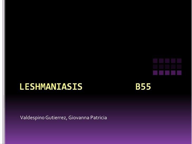 LESHMANIASIS          B55 <br />Valdespino Gutierrez, Giovanna Patricia <br />