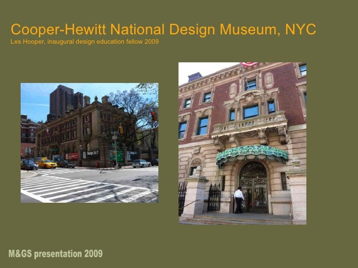 Cooper-Hewitt National Design Museum, NYC Les Hooper, inaugural design education fellow 2009 M&GS presentation 2009