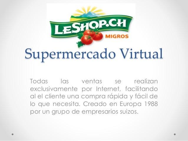 Supermercado Virtual  Todas las ventas se realizan  exclusivamente por Internet, facilitando  al el cliente una compra ráp...