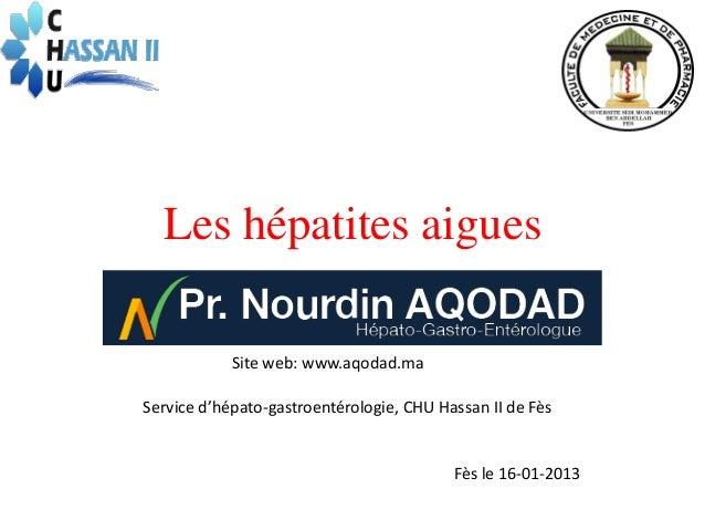 Les hépatites aigues            Site web: www.aqodad.maService d'hépato-gastroentérologie, CHU Hassan II de Fès           ...