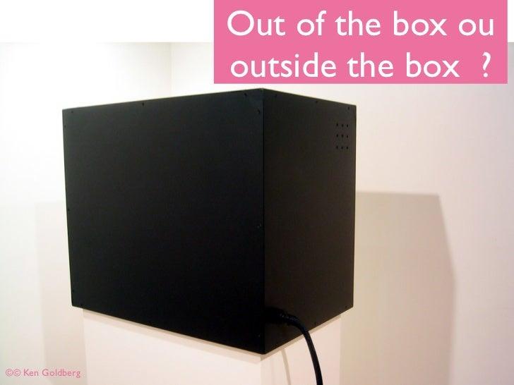 Out of the box ou                  outside the box ?©© Ken Goldberg
