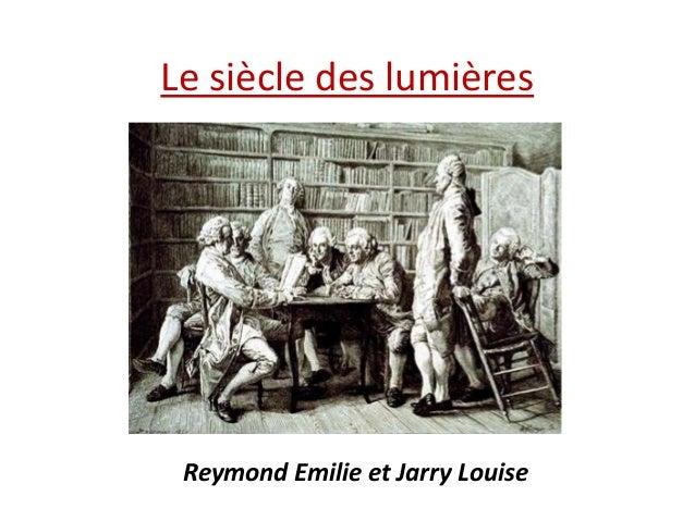 Le siècle des lumières  Reymond Emilie et Jarry Louise
