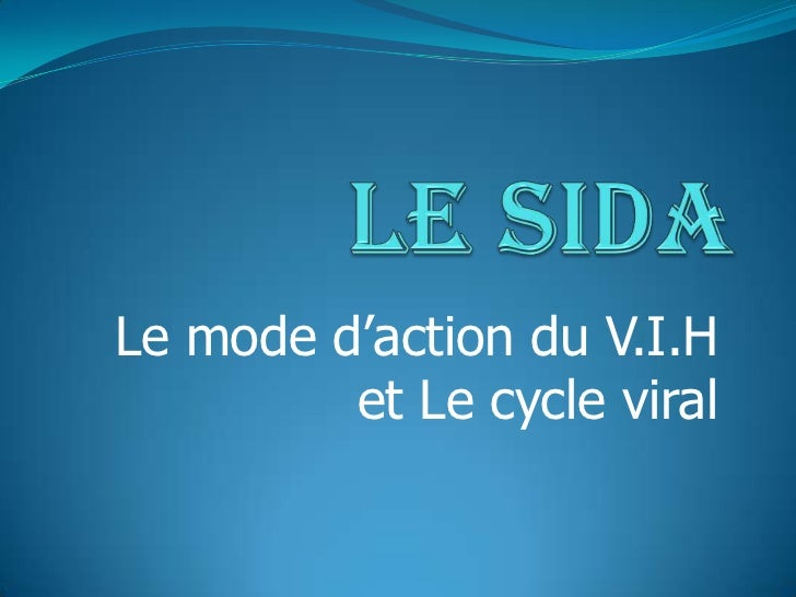 Le sida<br />Le mode d'action du V.I.H et Le cycle viral<br />