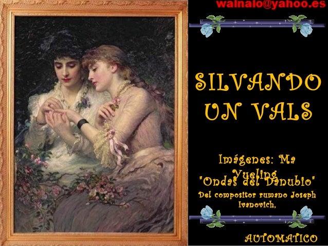 """SILVANDO  UN VALS  Imágenes: Ma  Yueling  """"Ondas del Danubio""""  Del compositor rumano Joseph  Ivanovich,  AUTOMATICO"""
