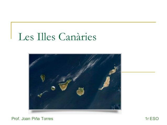 Les Illes CanàriesProf. Joan Piña Torres 1r ESO